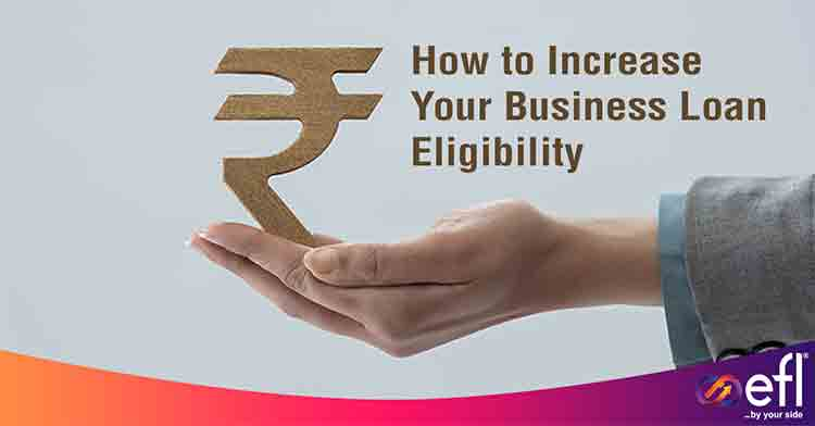 Increase Your Business Loan Eligibility in India   EFL