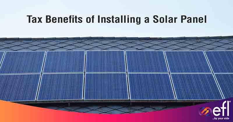 Solar Loan: Tax Benefits of Installing a Solar Panel | EFL